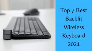 Top 7 Best Backlit Wireless Keyboard 2021