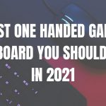 9 BEST ONE HANDED GAMING KEYBOARD YOU SHOULD TRY IN 2021